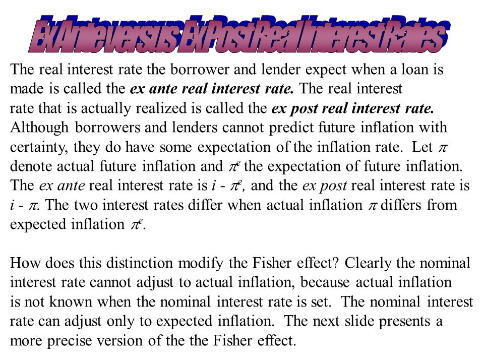 Chapter Four23 The real interest rate the borrower and lender expect when a loan is made is called the ex ante real interest rate. The real interest r