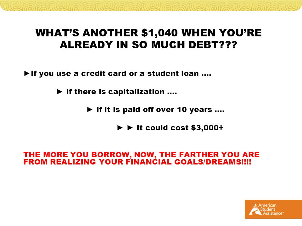 WHATS ANOTHER $1,040 WHEN YOURE ALREADY IN SO MUCH DEBT??.