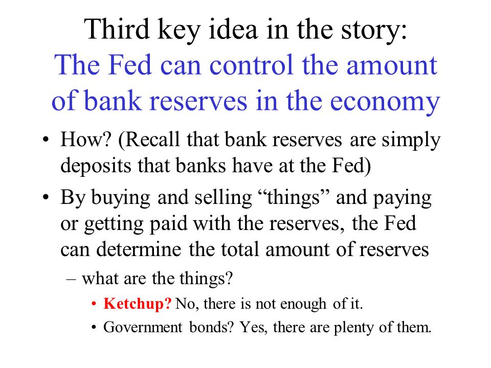 Third key idea in the story: The Fed can control the amount of bank reserves in the economy How.