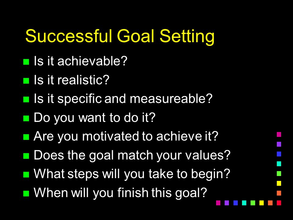 Successful Goal Setting n Is it achievable.n Is it realistic.