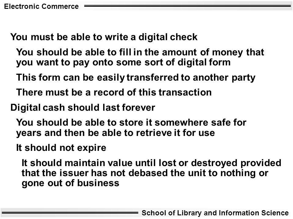 Electronic Commerce School of Library and Information Science You must be able to write a digital check You should be able to fill in the amount of mo