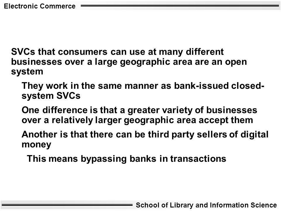 Electronic Commerce School of Library and Information Science SVCs that consumers can use at many different businesses over a large geographic area ar