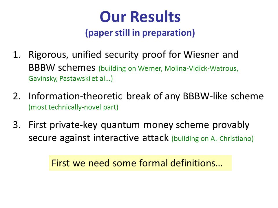 Our Results (paper still in preparation) 1.Rigorous, unified security proof for Wiesner and BBBW schemes (building on Werner, Molina-Vidick-Watrous, G