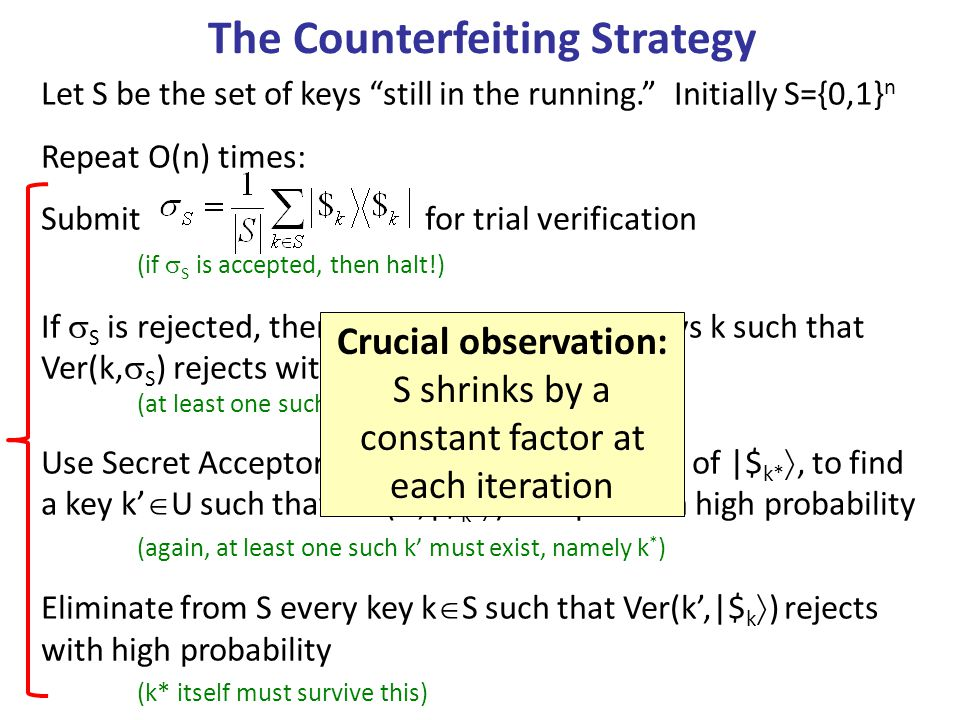 The Counterfeiting Strategy Let S be the set of keys still in the running. Initially S={0,1} n Repeat O(n) times: Submitfor trial verification (if S i