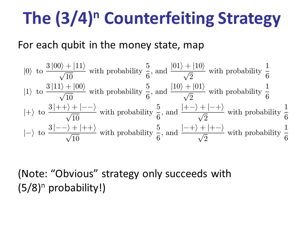 The (3/4) n Counterfeiting Strategy For each qubit in the money state, map (Note: Obvious strategy only succeeds with (5/8) n probability!)