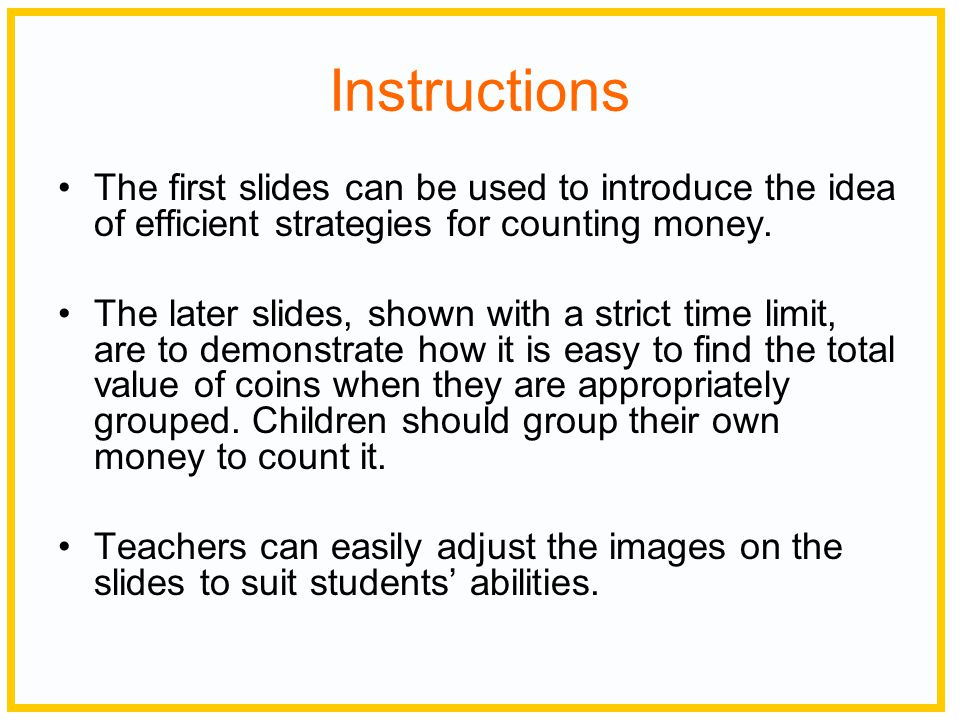 Instructions The first slides can be used to introduce the idea of efficient strategies for counting money.