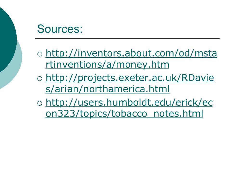 Sources: http://inventors.about.com/od/msta rtinventions/a/money.htm http://inventors.about.com/od/msta rtinventions/a/money.htm http://projects.exete