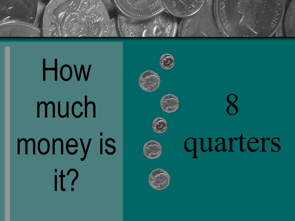 How much money is it? 8 quarters