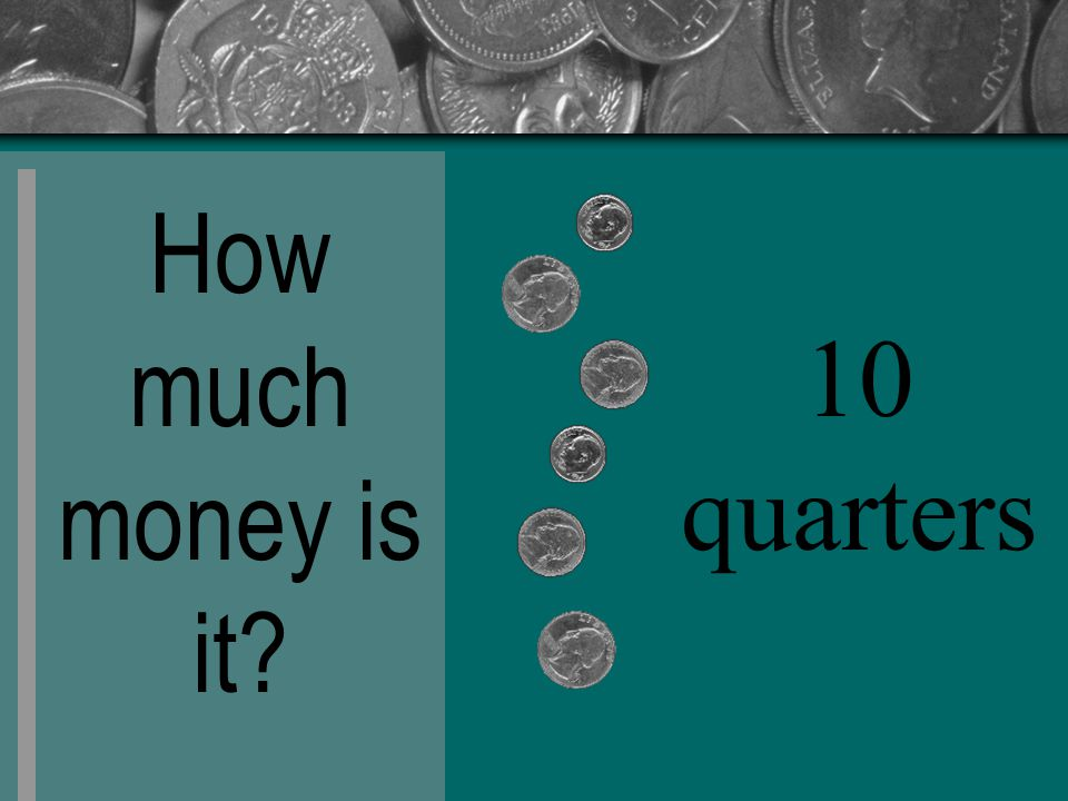 How much money is it? 10 quarters