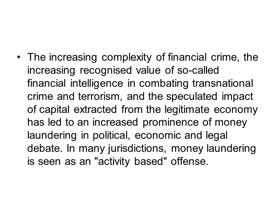 The increasing complexity of financial crime, the increasing recognised value of so-called financial intelligence in combating transnational crime and