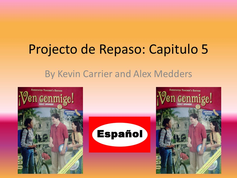 Projecto de Repaso: Capitulo 5 By Kevin Carrier and Alex Medders