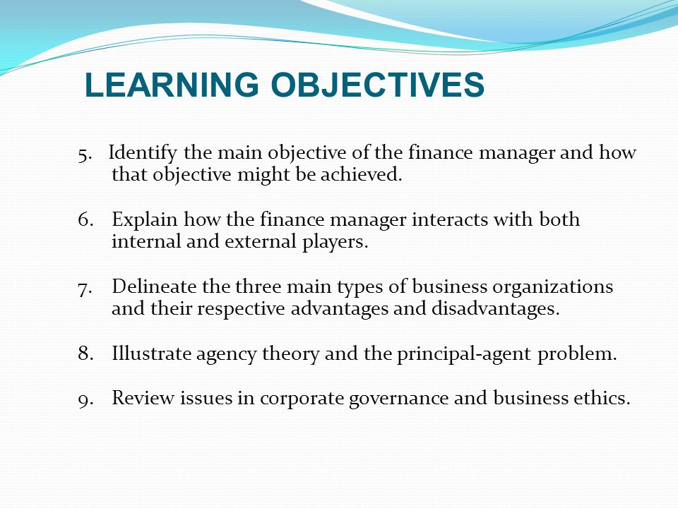 5.Identify the main objective of the finance manager and how that objective might be achieved.