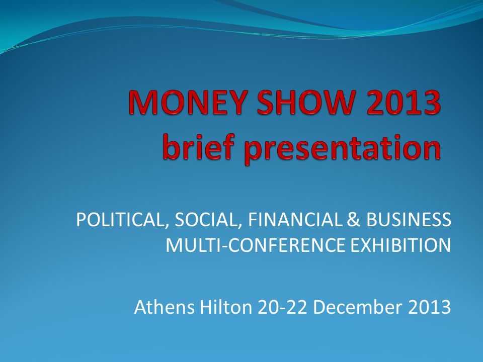 POLITICAL, SOCIAL, FINANCIAL & BUSINESS MULTI-CONFERENCE EXHIBITION Athens Hilton December 2013