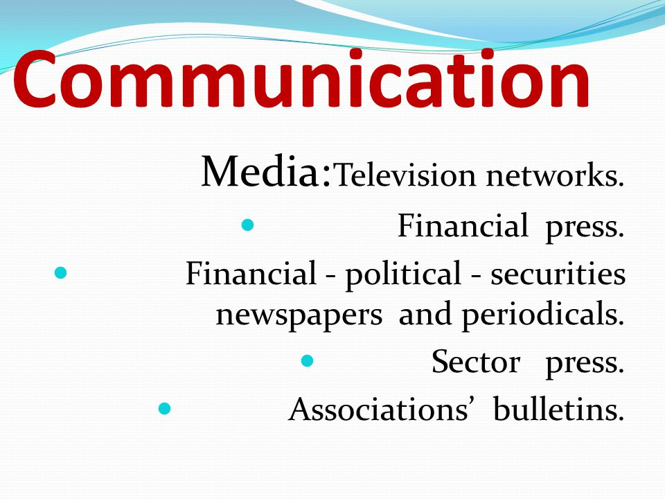 Communication Media: Television networks. Financial press.