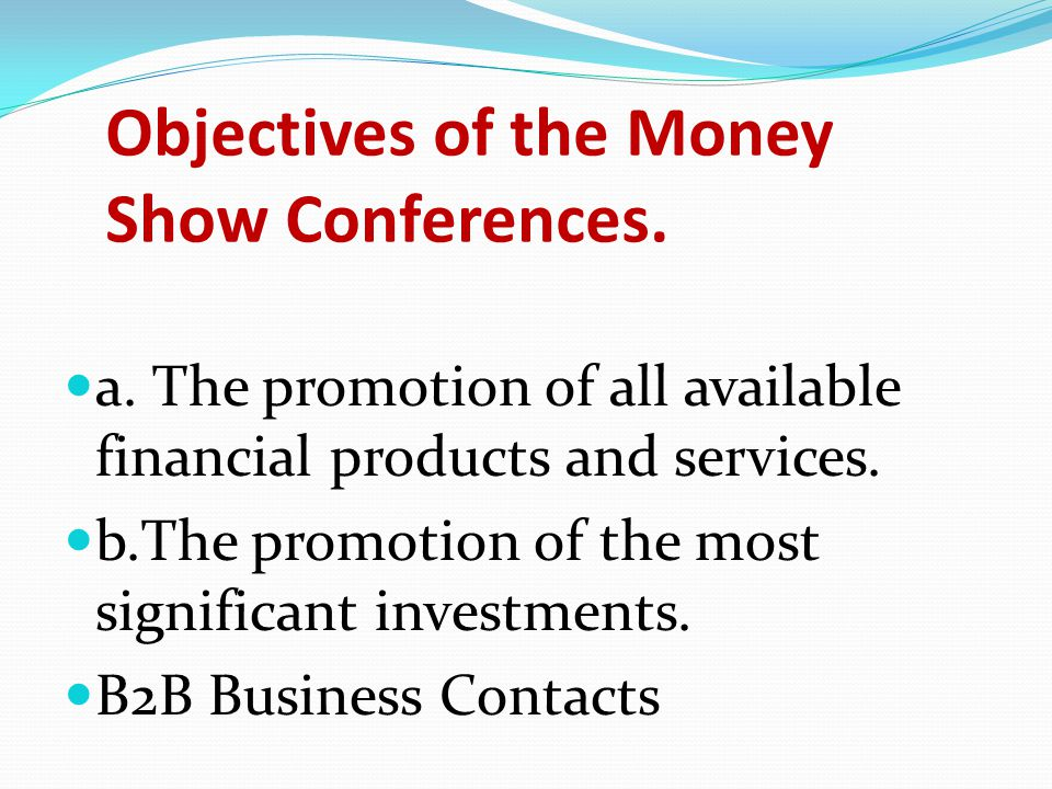 A.EXHIBITION According to the design of the Money Show, the innovation of its Conferences and Exhibition rests on its providing the opportunity: a.for the dynamic investment market to globally present its activities.