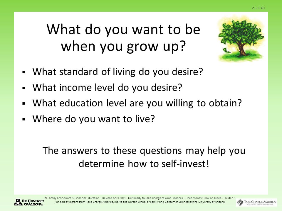 2.1.1.G1 © Family Economics & Financial Education – Revised April 2011– Get Ready to Take Charge of Your Finances – Does Money Grow on Trees.