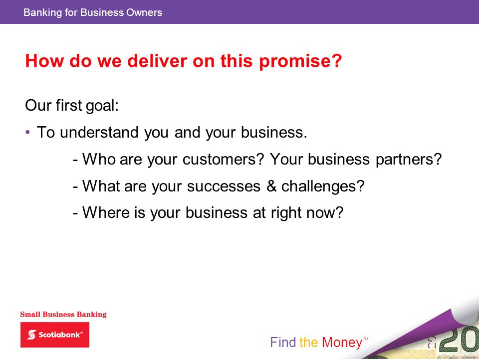 Find the Money Banking for Business Owners Find the Money How do we deliver on this promise.