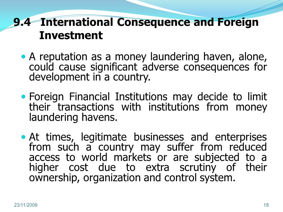 9.4 International Consequence and Foreign Investment A reputation as a money laundering haven, alone, could cause significant adverse consequences for development in a country.