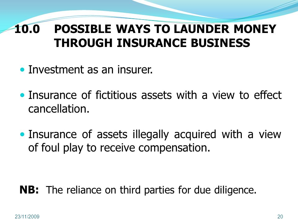 10.0 POSSIBLE WAYS TO LAUNDER MONEY THROUGH INSURANCE BUSINESS Investment as an insurer.