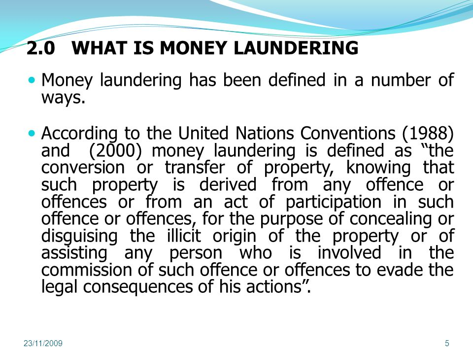 2.0 WHAT IS MONEY LAUNDERING Money laundering has been defined in a number of ways.