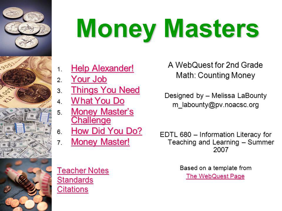Teacher Notes Complete the first two steps of the process as a whole-group activity to develop an understanding of the students background knowledge of money.