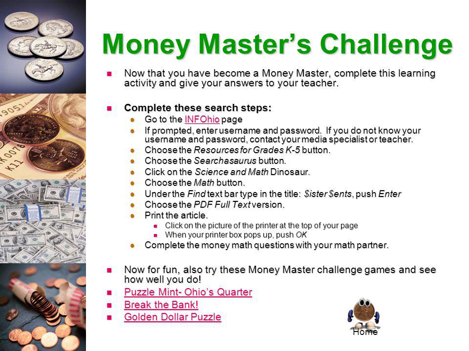 Money Masters Challenge Now that you have become a Money Master, complete this learning activity and give your answers to your teacher.