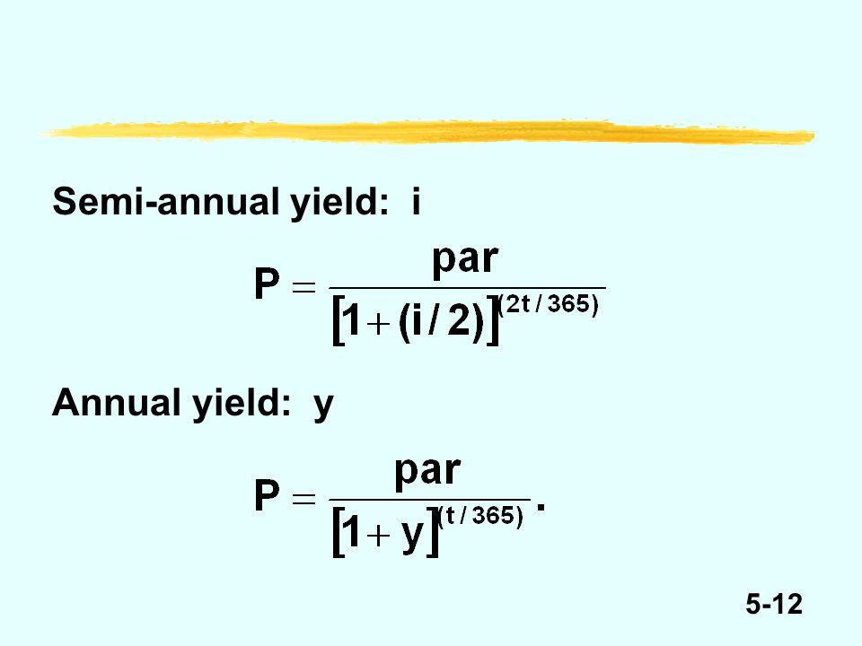 5-12 Semi-annual yield: i Annual yield: y