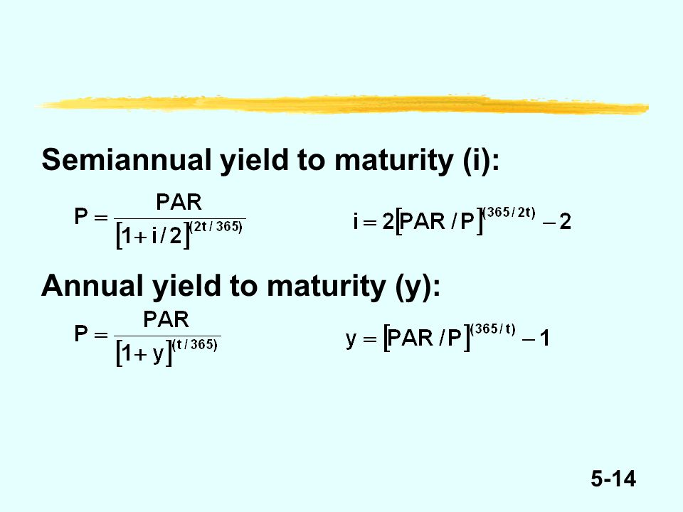 5-14 Semiannual yield to maturity (i): Annual yield to maturity (y):
