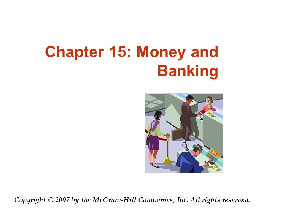 Chapter 15: Money and Banking Copyright © 2007 by the McGraw-Hill Companies, Inc.