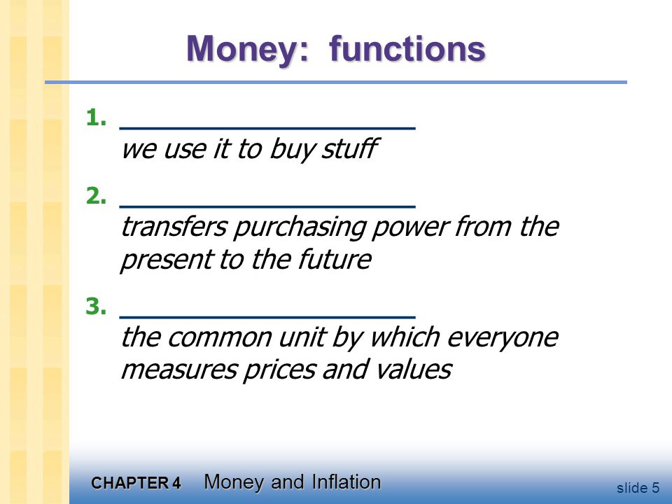 CHAPTER 4 Money and Inflation slide 26 Seigniorage To spend more without raising taxes or selling bonds, the govt can print money.