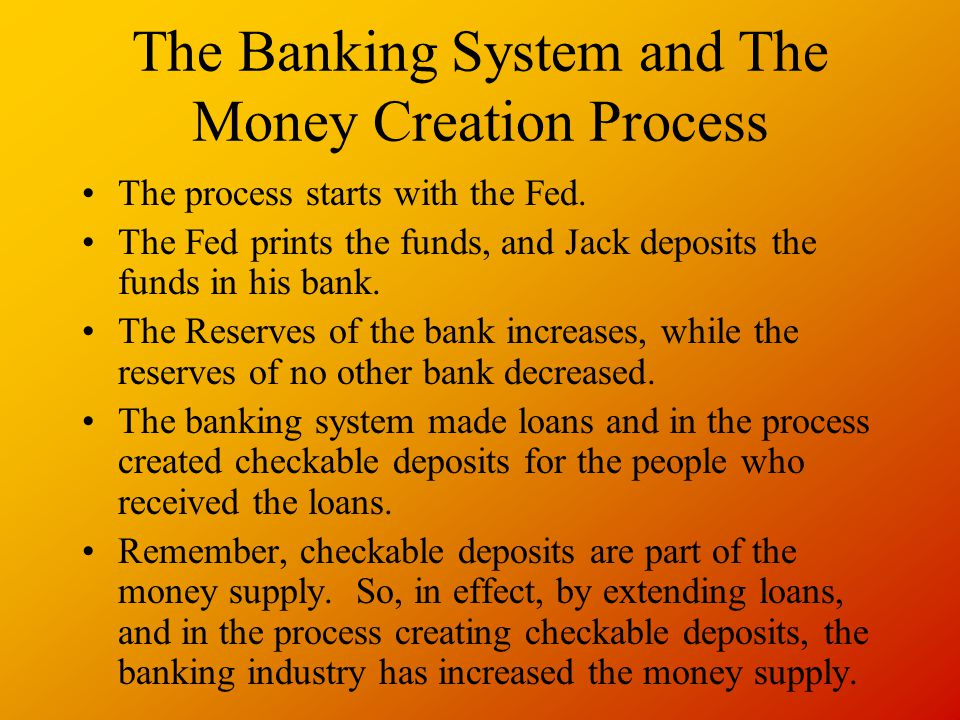 The Banking System and The Money Creation Process The process starts with the Fed.