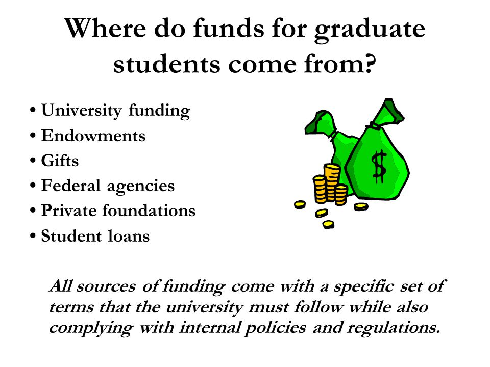 Where do funds for graduate students come from.