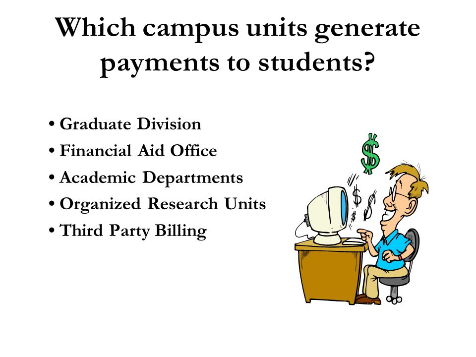 Which campus units generate payments to students.