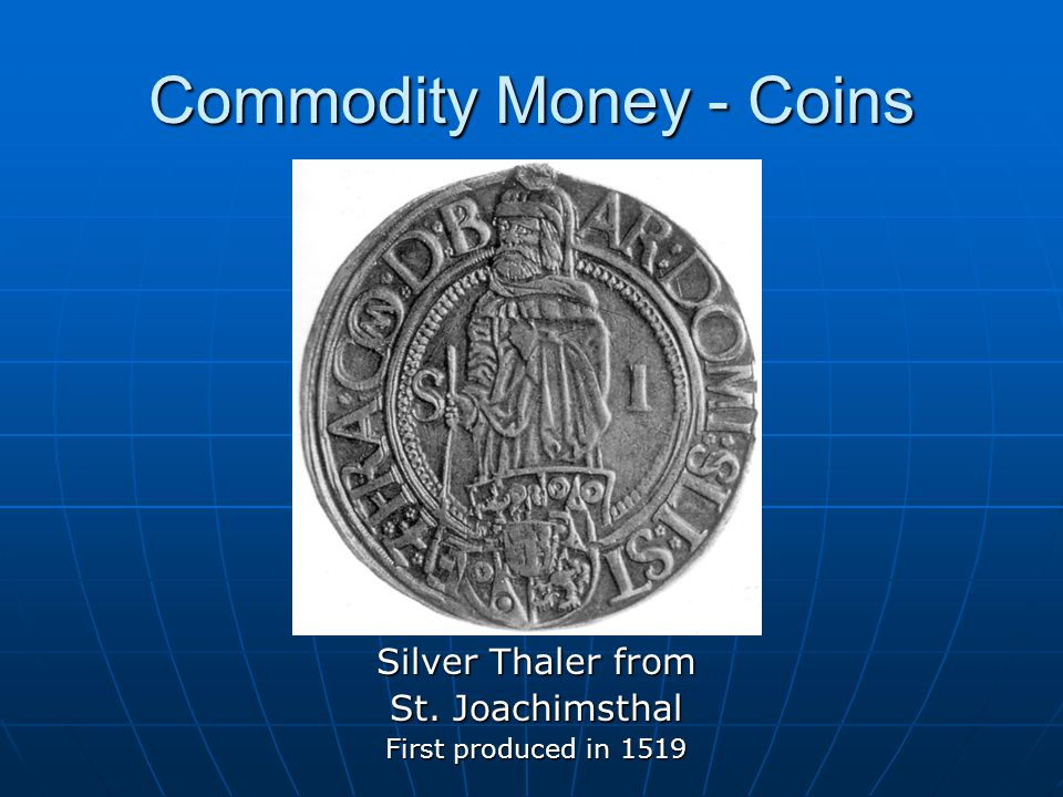 Commodity Money - Coins Silver Thaler from St. Joachimsthal First produced in 1519