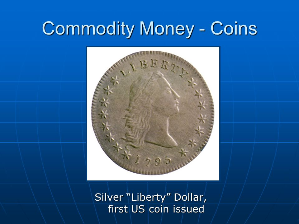 Commodity Money - Coins Silver Liberty Dollar, first US coin issued