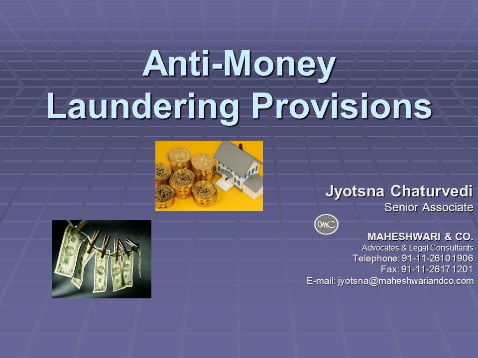 Anti-Money Laundering Provisions Jyotsna Chaturvedi Senior Associate MAHESHWARI & CO.