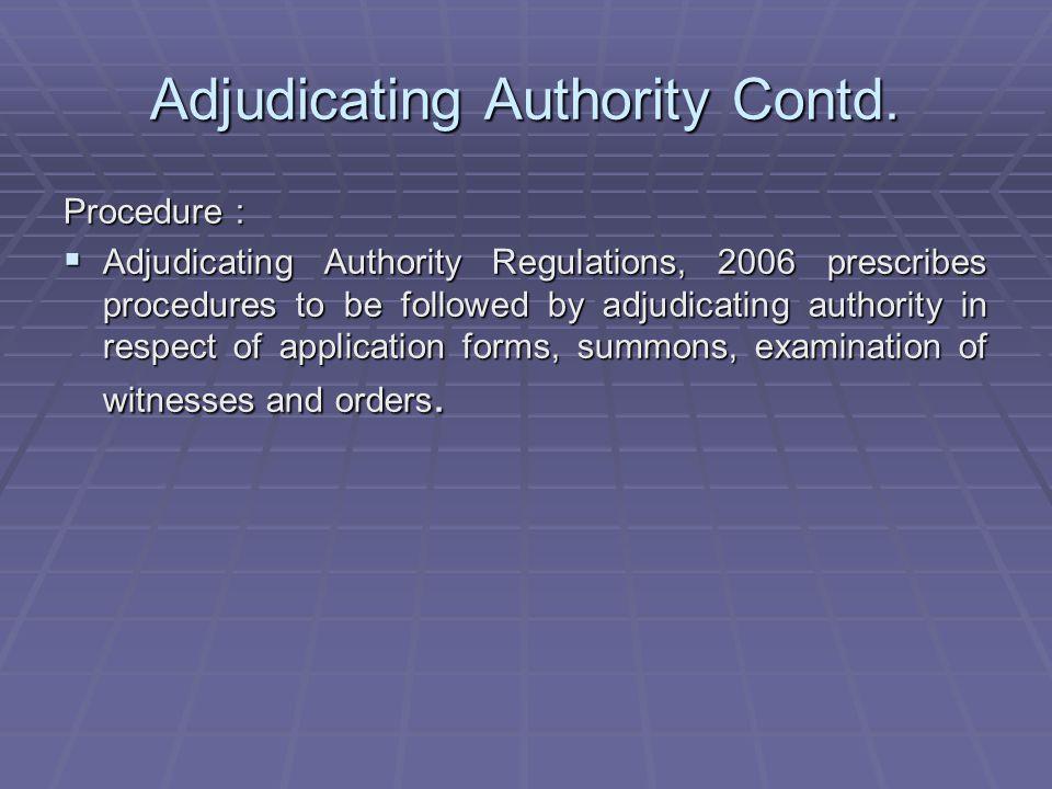 Adjudicating Authority Contd.