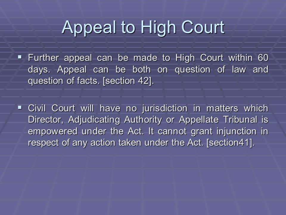 Appeal to High Court Further appeal can be made to High Court within 60 days. Appeal can be both on question of law and question of facts. [section 42