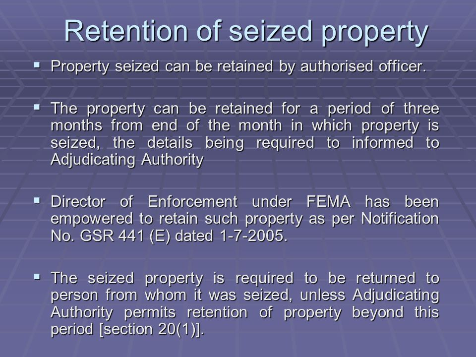 Retention of seized property Property seized can be retained by authorised officer. Property seized can be retained by authorised officer. The propert