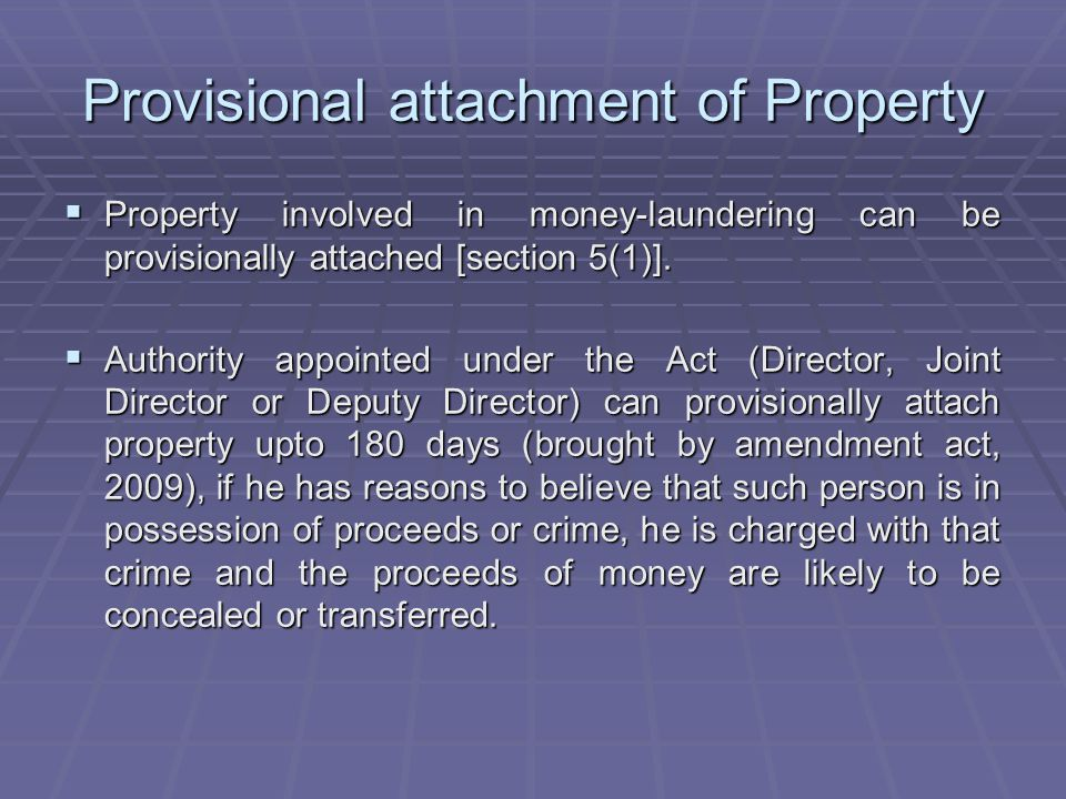 Provisional attachment of Property Property involved in money-laundering can be provisionally attached [section 5(1)]. Property involved in money-laun