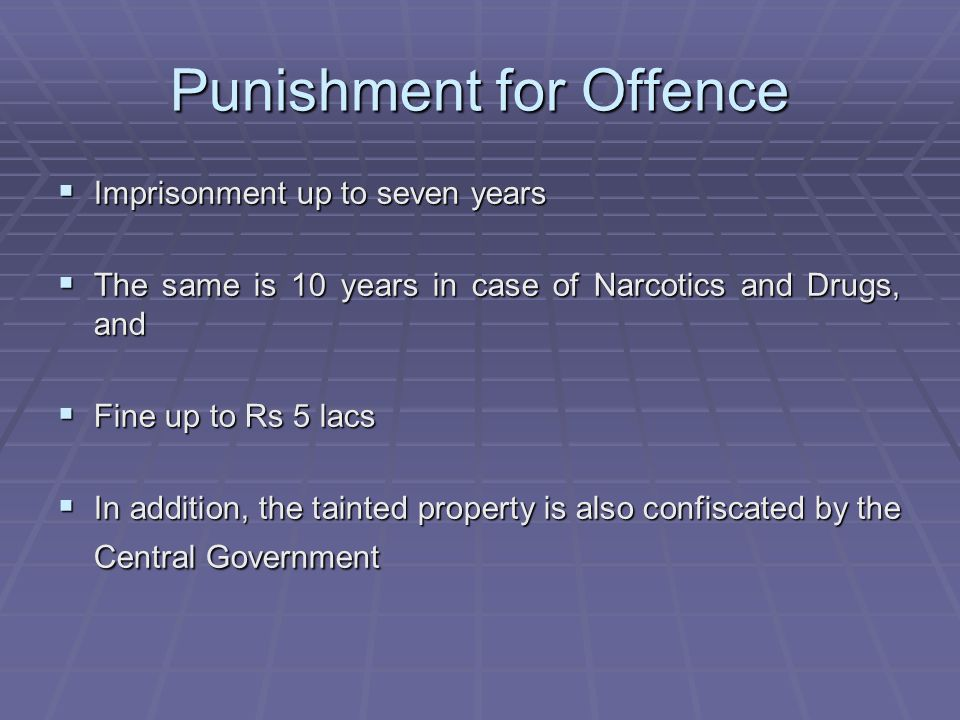 Punishment for Offence Imprisonment up to seven years Imprisonment up to seven years The same is 10 years in case of Narcotics and Drugs, and The same