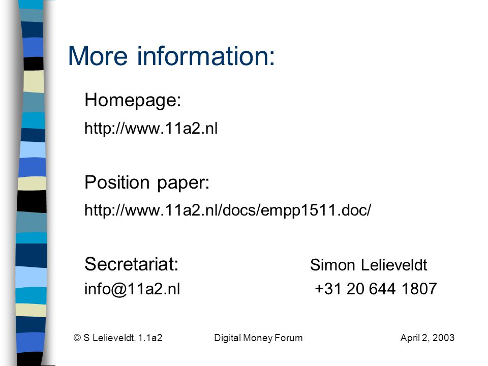 © S Lelieveldt, 1.1a2 Digital Money Forum April 2, 2003 More information: Homepage: http://www.11a2.nl Position paper: http://www.11a2.nl/docs/empp151