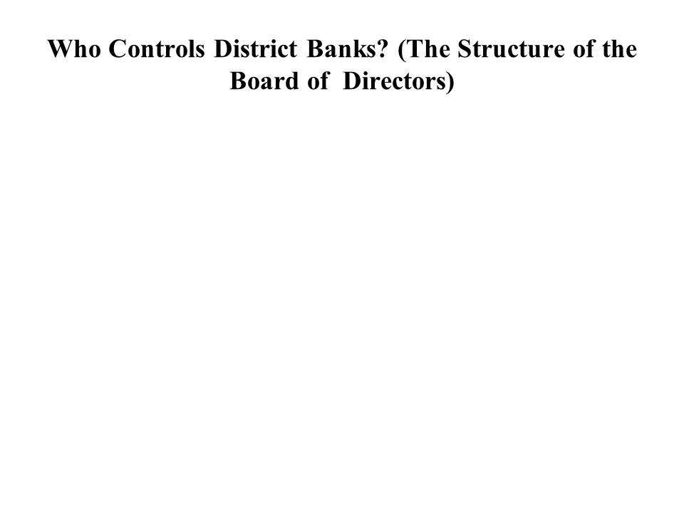Who Controls District Banks (The Structure of the Board of Directors)