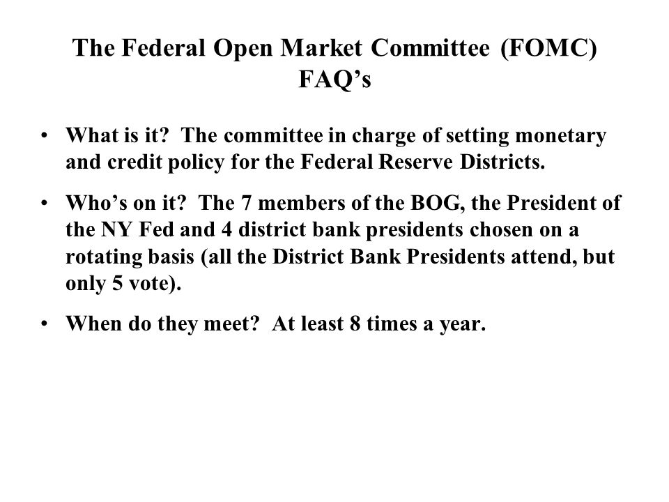 The Federal Open Market Committee (FOMC) FAQs What is it.