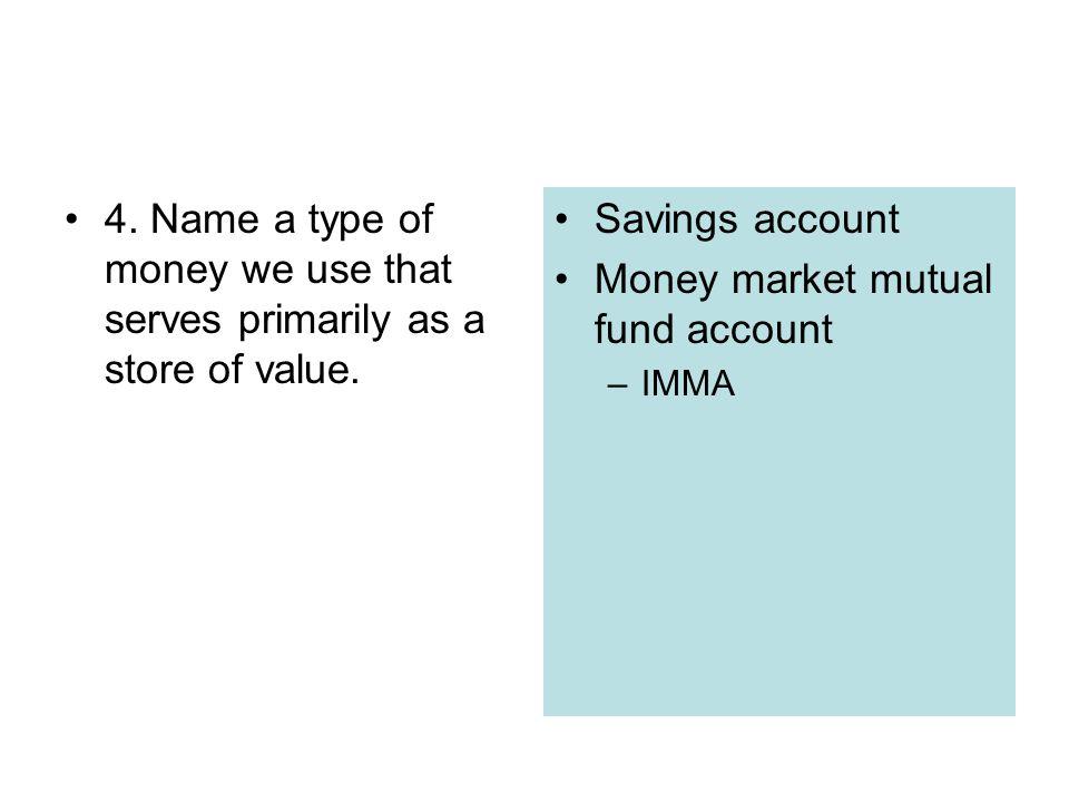 Savings account Money market mutual fund account –IMMA