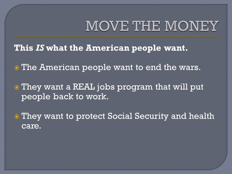 This IS what the American people want. The American people want to end the wars.
