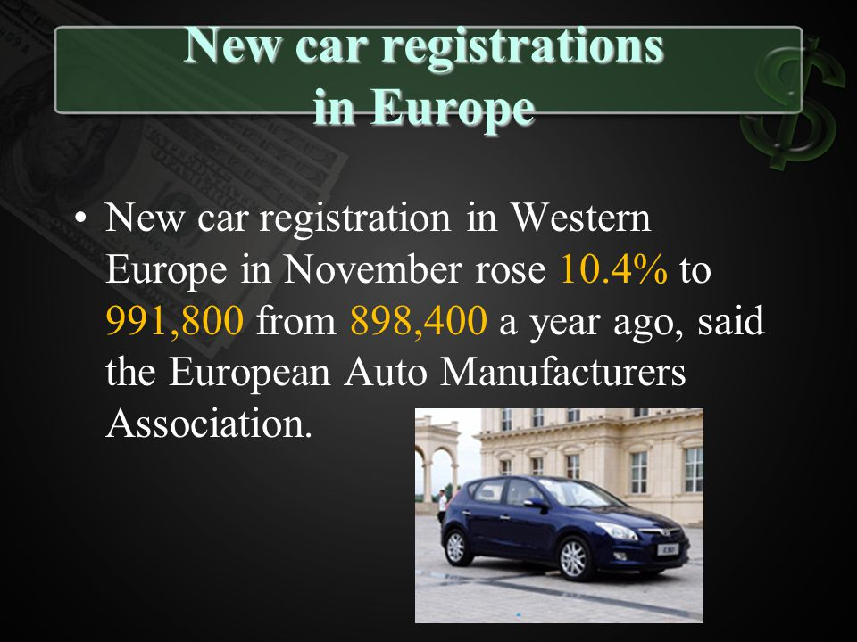 New car registrations in Europe New car registration in Western Europe in November rose 10.4% to 991,800 from 898,400 a year ago, said the European Au