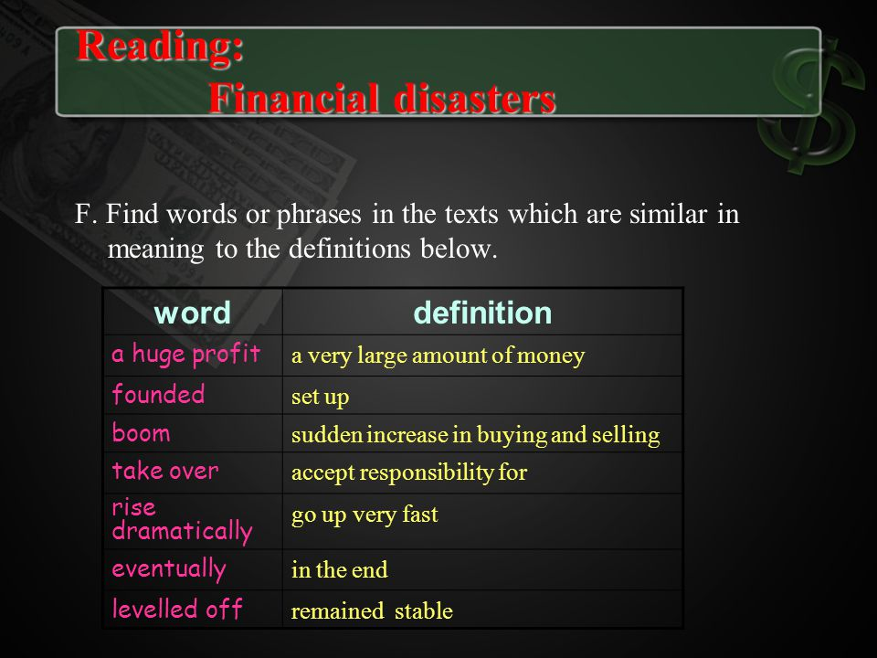 F. Find words or phrases in the texts which are similar in meaning to the definitions below. worddefinition a huge profit a very large amount of money