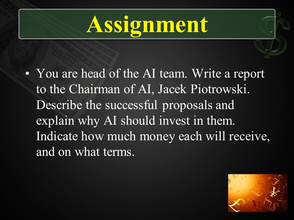 Assignment You are head of the AI team. Write a report to the Chairman of AI, Jacek Piotrowski. Describe the successful proposals and explain why AI s