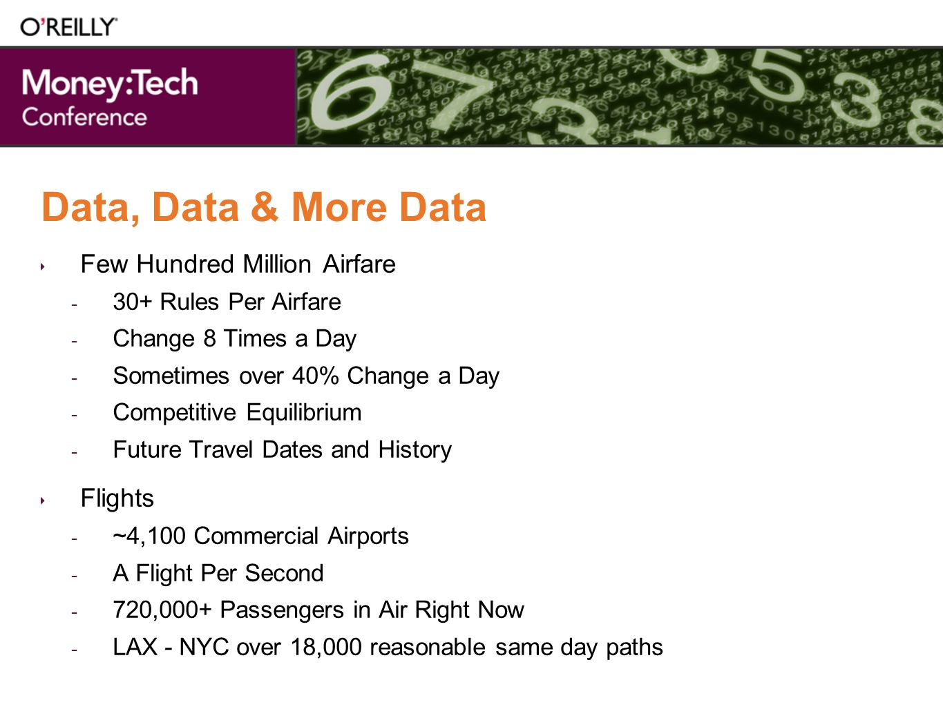 Data, Data & More Data Few Hundred Million Airfare - 30+ Rules Per Airfare - Change 8 Times a Day - Sometimes over 40% Change a Day - Competitive Equilibrium - Future Travel Dates and History Flights - ~4,100 Commercial Airports - A Flight Per Second - 720,000+ Passengers in Air Right Now - LAX - NYC over 18,000 reasonable same day paths